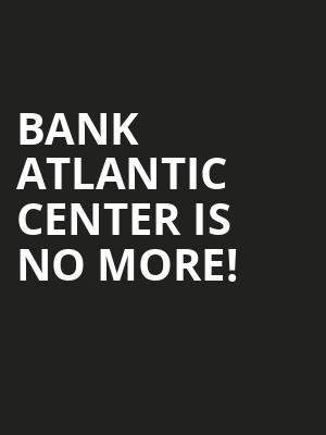 Bank Atlantic Center is no more