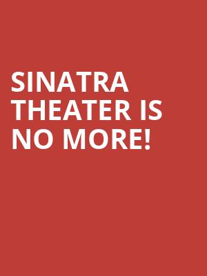 Sinatra Theater is no more